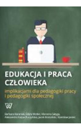 Edukacja i praca człowieka implikacjami dla pedagogiki pracy i pedagogiki społecznej - Barbara Baraniak - Ebook - 978-83-8090-001-1