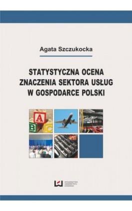Statystyczna ocena znaczenia sektora usług w gospodarce Polski - Agata Szczukocka - Ebook - 978-83-7525-886-8