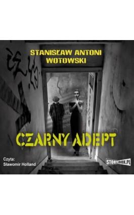 Czarny adept - Stanisław Wotowski - Audiobook - 978-83-7927-226-6