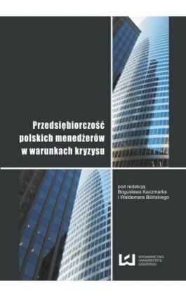 Przedsiębiorczość polskich menedżerów w warunkach kryzysu - Ebook - 978-83-7525-764-9