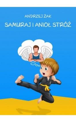 Samuraj i Anioł Stróż - Andrzej Żak - Ebook - 978-83-7859-485-7