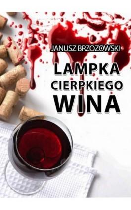 Lampka cierpkiego wina - Janusz Brzozowski - Ebook - 978-83-7859-424-6