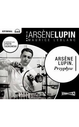 Arsene Lupin. Przypływ - Maurice Leblanc - Audiobook - 978-83-7927-232-7