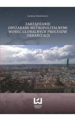 Zarządzanie obszarami metropolitalnymi wobec globalnych procesów urbanizacji - Justyna Danielewicz - Ebook - 978-83-752-5914-8