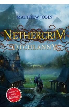 Nethergrim Otchłanny - Matthew Jobin - Ebook - 978-83-7686-387-0