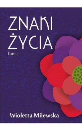 Znaki życia. Tom I - Wioletta Milewska - Ebook - 978-83-7900-725-7