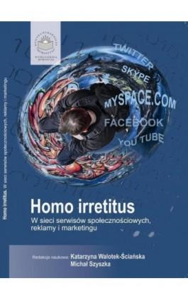Homo Irretitus. W sieci serwisów społecznościowych, reklamy i marketingu społecznego - Ebook - 978-83-64788-81-9