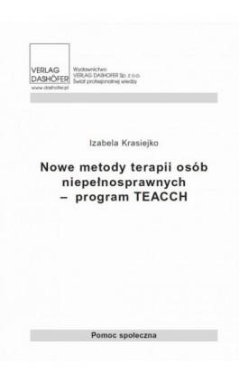Nowe metody terapii osób niepełnosprawnych – program TEACCH - Izabela Krasiejko - Ebook - 978-83-7537-143-7