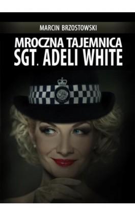 Mroczna tajemnica Sgt. Adeli White - Marcin Brzostowski - Ebook - 978-83-7859-459-8