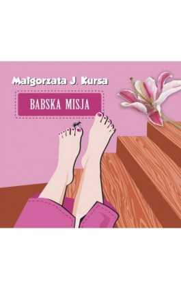 Babska misja - Małgorzata J. Kursa - Audiobook - 978-83-63862-91-6