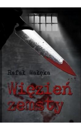 Więzień zemsty - Rafał Wałęka - Ebook - 978-83-7859-498-7