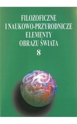 Filozoficzne i naukowo-przyrodnicze elementy obrazu świata, t.8 - Ebook - 978-83-7072-588-4