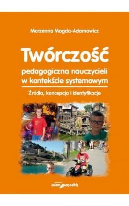 Twórczość pedagogiczna nauczycieli w kontekście systemowym - Marzena Magda-Adamowicz - Ebook - 978-83-8019-040-5