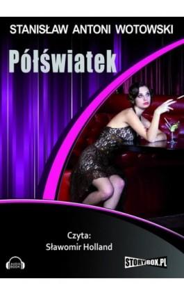 Półświatek - Stanisław Antoni Wotowski - Audiobook - 978-83-7927-271-6