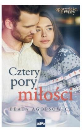 Cztery pory miłości - Beata Agopsowicz - Ebook - 978-83-7482-847-5