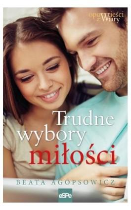 Trudne wybory miłości - Beata Agopsowicz - Ebook - 978-83-7482-849-9