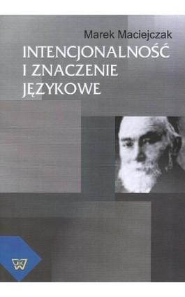 Intencjonalność i znaczenie językowe - Marek Maciejczak - Ebook - 978-83-7072-605-8