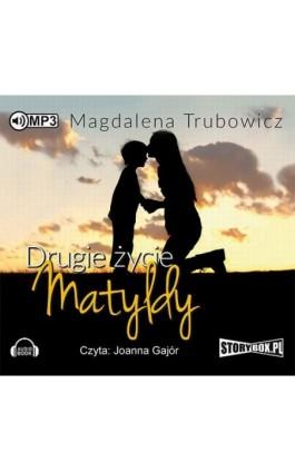Drugie życie Matyldy - Magdalena Trubowicz - Audiobook - 978-83-7927-881-7