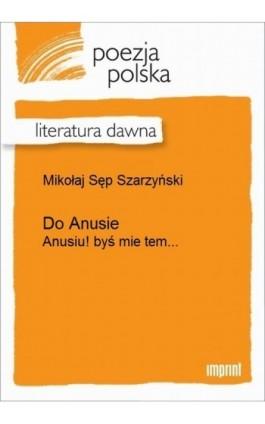 Do Anusie - Mikołaj Sęp Szarzyński - Ebook - 978-83-270-2138-0