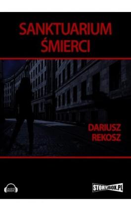 Sanktuarium śmierci - Dariusz Rekosz - Audiobook - 978-83-7927-315-7