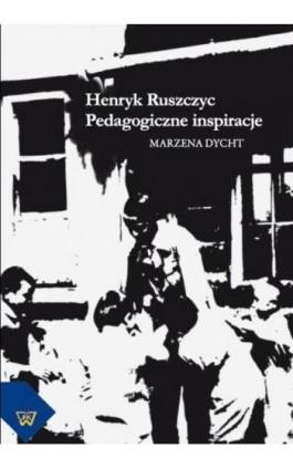 Henryk Ruszczyc. Pedagogiczne inspiracje - Marzena Dycht - Ebook - 978-83-7072-775-8