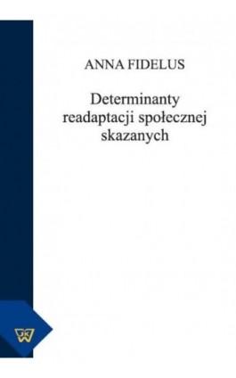 Determinanty readaptacji społecznej skazanych - Anna Fidelus - Ebook - 978-83-7072-777-2