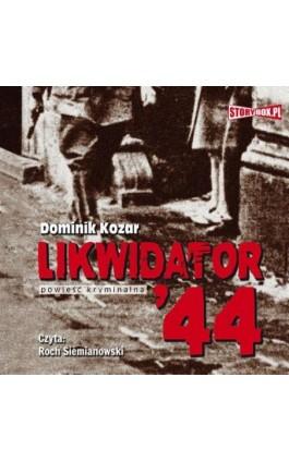 Likwidator 44 - Dominik Kozar - Audiobook - 978-83-7927-358-4