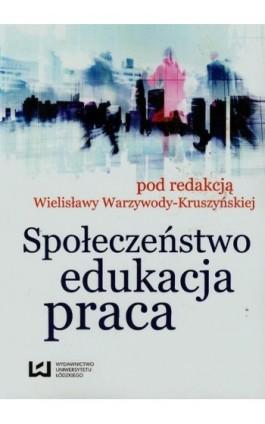 Społeczeństwo, edukacja, praca - Ebook - 978-83-7969-771-7