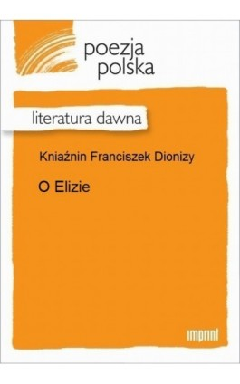 O Elizie - Franciszek Dionizy Kniaźnin - Ebook - 978-83-270-2893-8