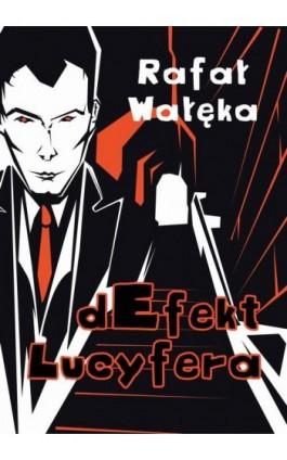 dEfekt Lucyfera - Rafał Wałęka - Ebook - 978-83-7859-532-8