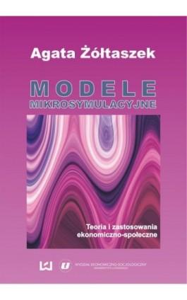 Modele mikrosymulacyjne. Teoria i zastosowania ekonomiczno-społeczne - Agata Żółtaszek - Ebook - 978-83-7969-376-4