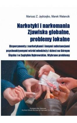 Narkotyki i narkomania. Zjawiska globalne, problemy lokalne - Mariusz Jędrzejko - Ebook - 978-83-64927-24-9