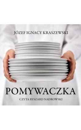 Pomywaczka - Józef Ignacy Kraszewski - Audiobook - 978-83-7699-380-5