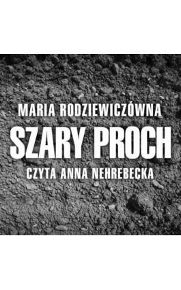 Szary proch - Maria Radziewiczówna - Audiobook - 978-83-7699-375-1