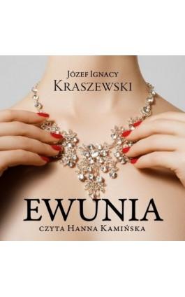 Ewunia - Józef Ignacy Kraszewski - Audiobook - 978-83-7699-379-9