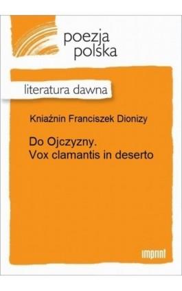 Do Ojczyzny. Vox clamantis in deserto - Franciszek Dionizy Kniaźnin - Ebook - 978-83-270-2907-2