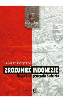 Zrozumieć Indonezję - Bonczol Łukasz - Ebook - 978-83-63778-45-3