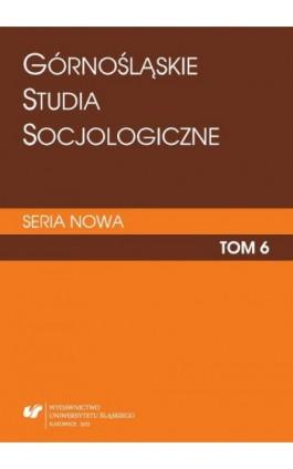 """""""Górnośląskie Studia Socjologiczne. Seria Nowa"""". T. 6 - Ebook"""