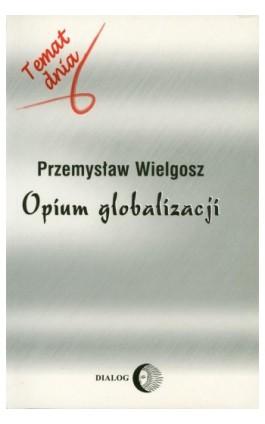 Opium globalizacji - Przemysław Wielgosz - Ebook - 978-83-8002-508-0