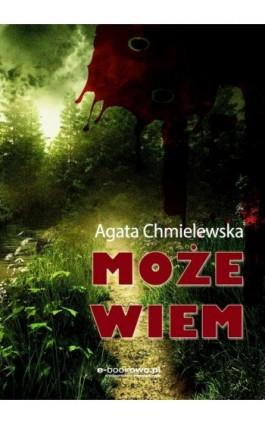 Może wiem - Agata Chmielewska - Ebook - 978-83-7859-675-2