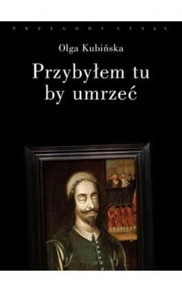 Przybyłem tu, by umrzeć. Relacje z placów straceń - Olga Kubińska - Ebook - 978-83-7908-009-0