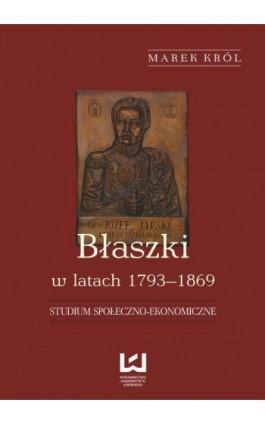 Błaszki w latach 1793-1869. Studium społeczno-ekonomiczne - Marek Król - Ebook - 978-83-7525-775-5