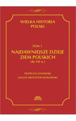 Wielka historia Polski Tom 1 Najdawniejsze dzieje ziem polskich (do VII w.) - Piotr Kaczanowski - Ebook - 978-83-60657-11-9