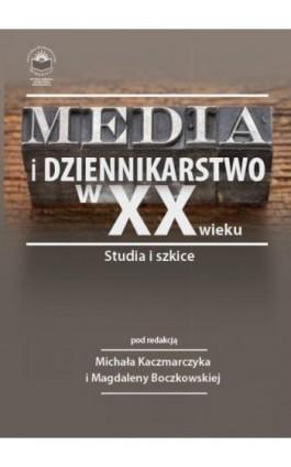 Media i dziennikarstwo w XX wieku. Studia i szkice - Ebook - 978-83-64788-65-9