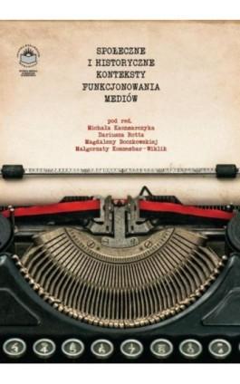 Społeczne i historyczne konteksty funkcjonowania mediów - Ebook - 978-83-64788-64-2