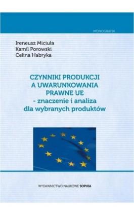 Czynniki produkcji a uwarunkowania prawne UE - znaczenie i analiza dla wybranych produktów - Ireneusz Miciuła - Ebook - 978-83-65357-11-3