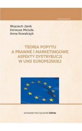 Teoria popytu a prawne i marketingowe aspekty dystrybucji w Unii Europejskiej - Wojciech Janik - Ebook - 978-83-65357-09-0