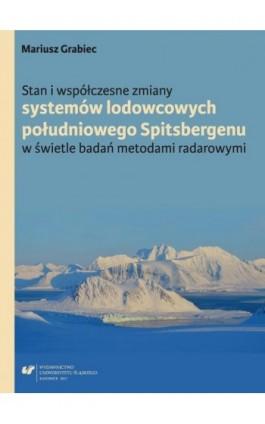 Stan i współczesne zmiany systemów lodowcowych południowego Spitsbergenu. W świetle badań metodami radarowymi - Mariusz Grabiec - Ebook - 978-83-226-3015-0