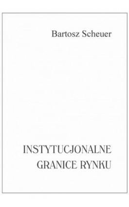 Instytucjonalne granice rynku - Bartosz Scheuer - Ebook - 978-83-65071-06-4