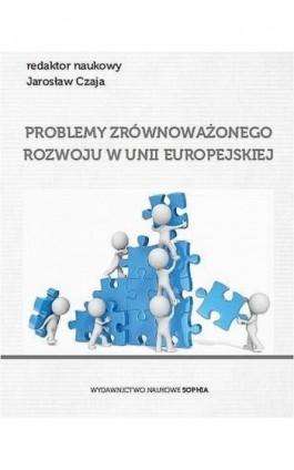Problemy zrównoważonego rozwoju w Unii Europejskiej - Ireneusz Miciuła - Ebook - 978-83-65357-05-2